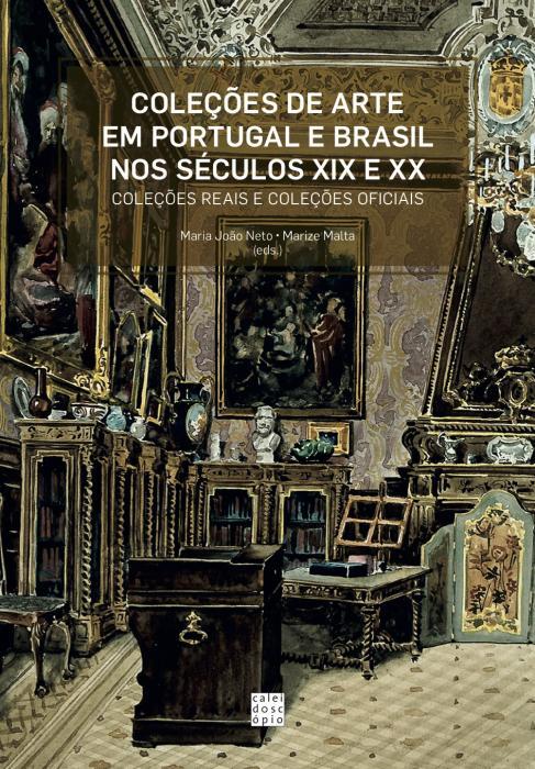 Capa para Coleções de Arte em Portugal e Brasil nos séculos XIX e XX. Coleções Reais e Coleções Oficias